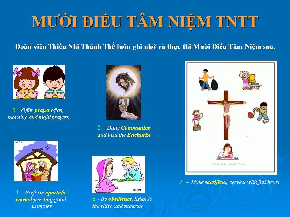 MƯỜI ĐIỀU TÂM NIỆM TNTT Đoàn viên Thiếu Nhi Thánh Thể luôn ghi nhớ và thực thi Mười Điều Tâm Niệm sau: