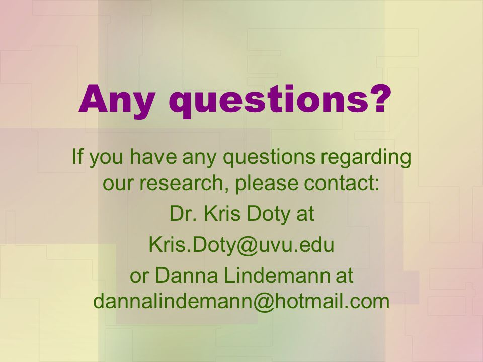 Any questions If you have any questions regarding our research, please contact: Dr. Kris Doty at.