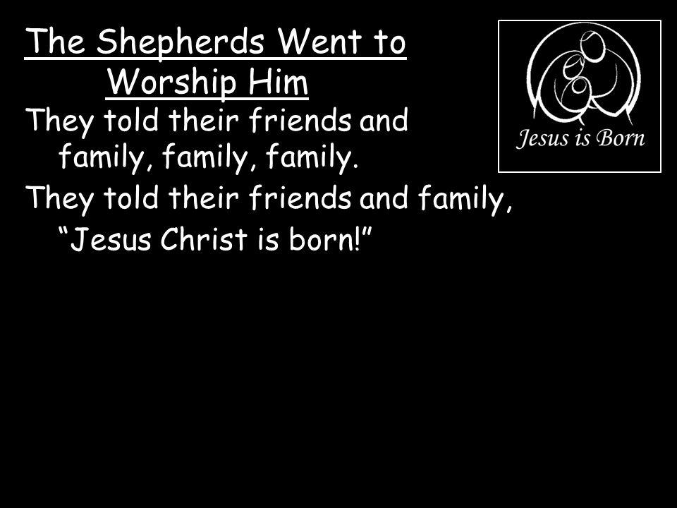 The Shepherds Went to Worship Him