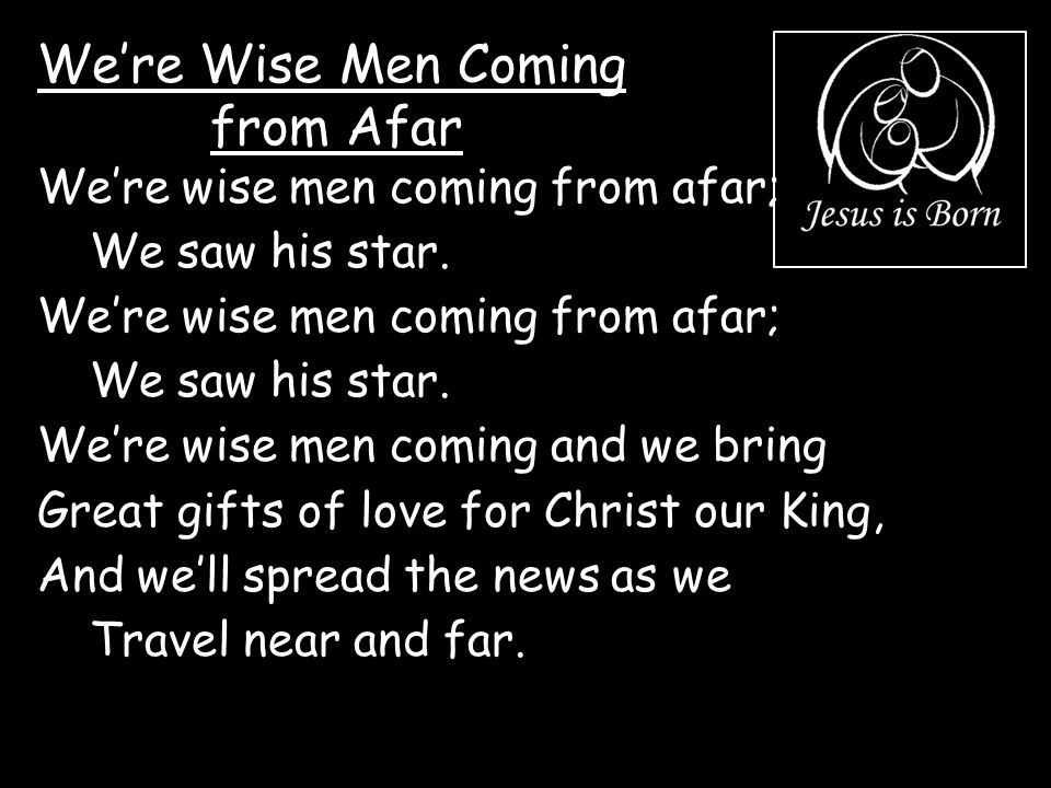 We're Wise Men Coming from Afar We're wise men coming from afar;