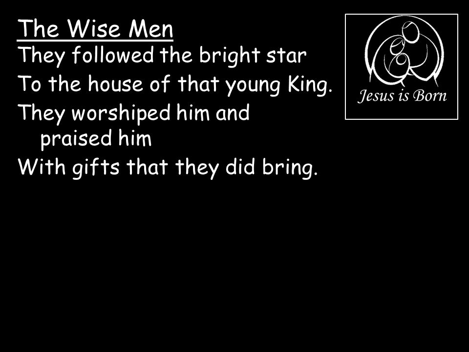 The Wise Men They followed the bright star