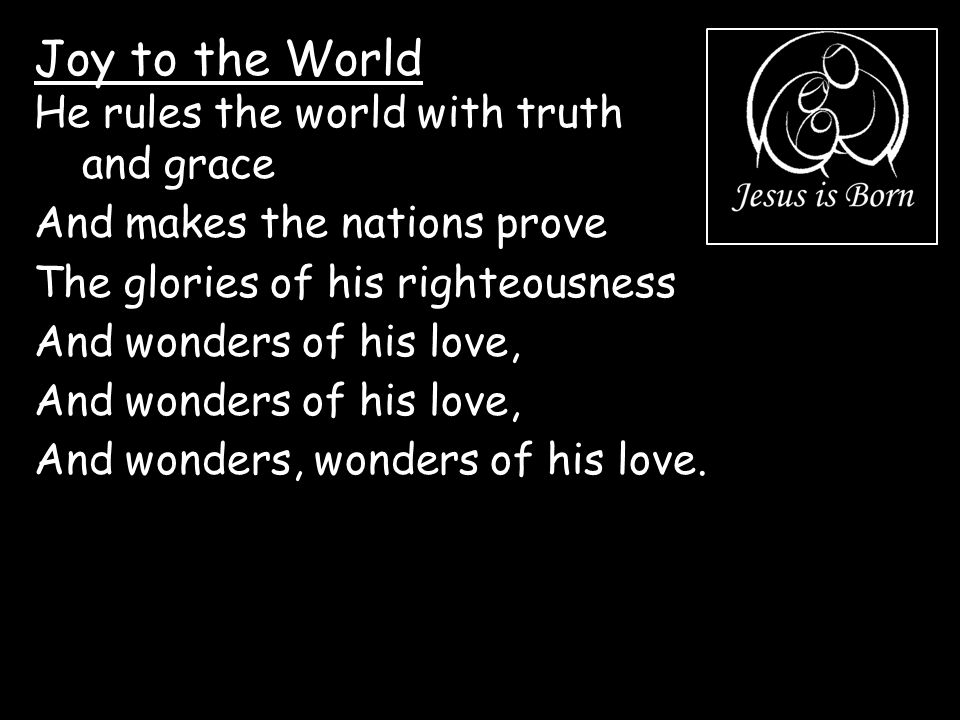 Joy to the World He rules the world with truth and grace