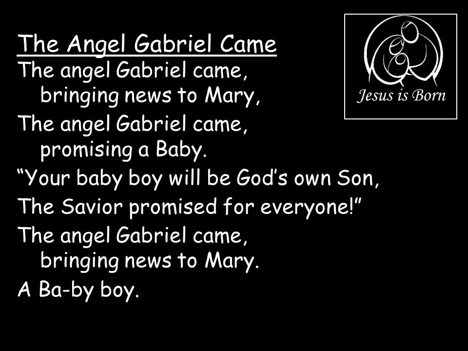 The Angel Gabriel Came The angel Gabriel came, bringing news to Mary,