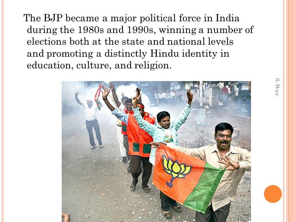 The BJP became a major political force in India during the 1980s and 1990s, winning a number of elections both at the state and national levels and promoting a distinctly Hindu identity in education, culture, and religion.