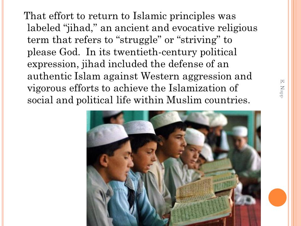 That effort to return to Islamic principles was labeled jihad, an ancient and evocative religious term that refers to struggle or striving to please God. In its twentieth-century political expression, jihad included the defense of an authentic Islam against Western aggression and vigorous efforts to achieve the Islamization of social and political life within Muslim countries.