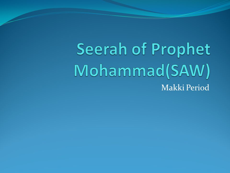 Seerah of Prophet Mohammad(SAW)
