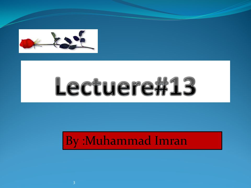 Lectuere#13 By :Muhammad Imran