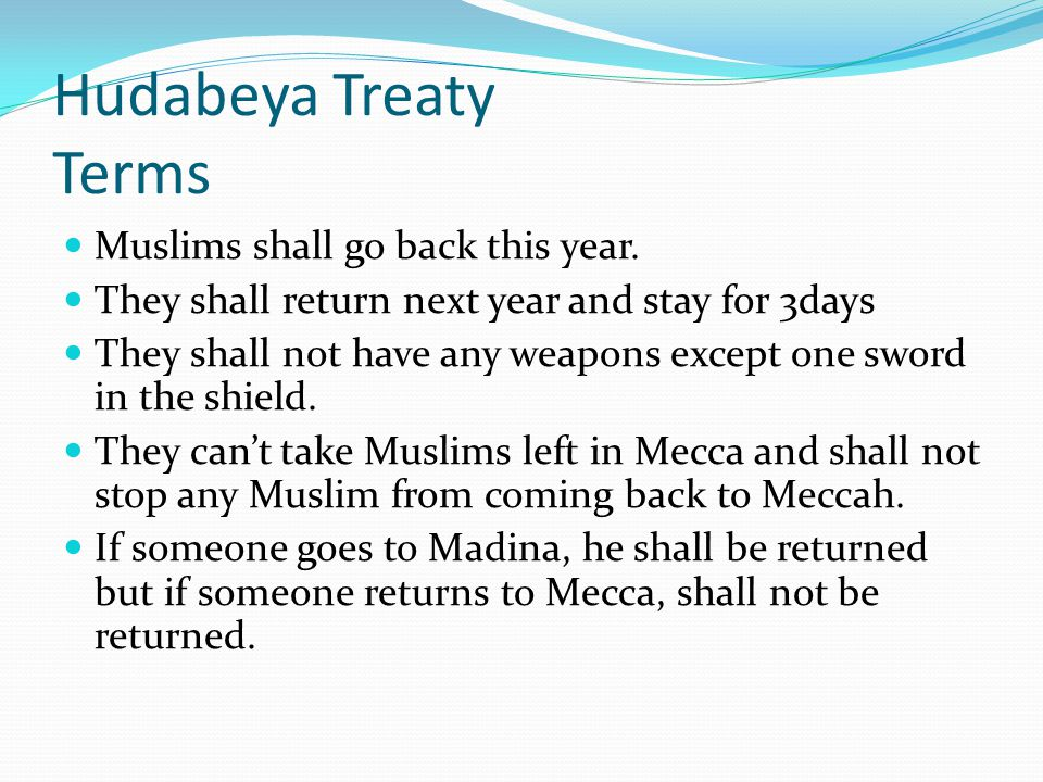 Hudabeya Treaty Terms Muslims shall go back this year.