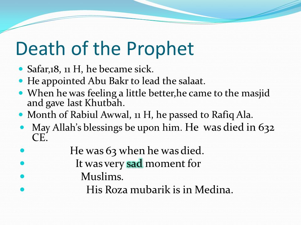 Death of the Prophet He was 63 when he was died.