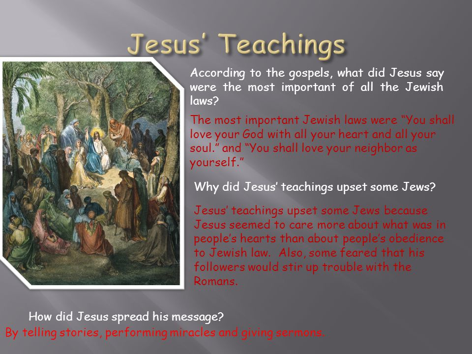 Jesus' Teachings According to the gospels, what did Jesus say were the most important of all the Jewish laws