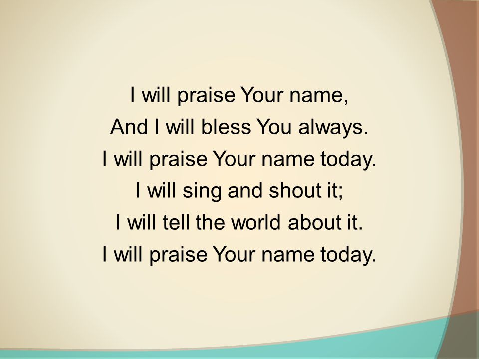 I will praise Your name, And I will bless You always