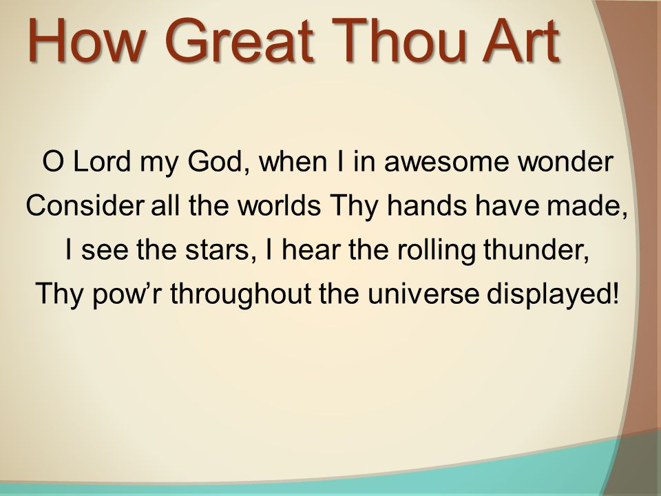 How Great Thou Art O Lord my God, when I in awesome wonder