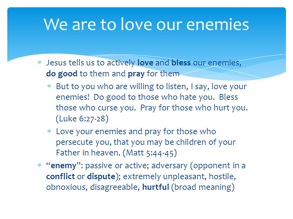 We are to love our enemies