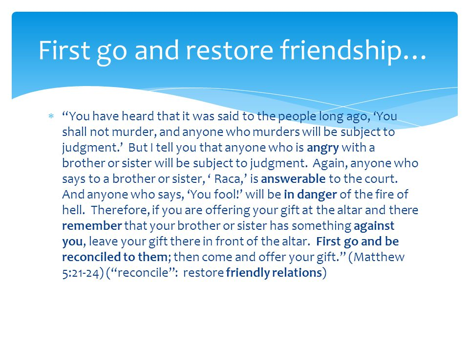 First go and restore friendship…