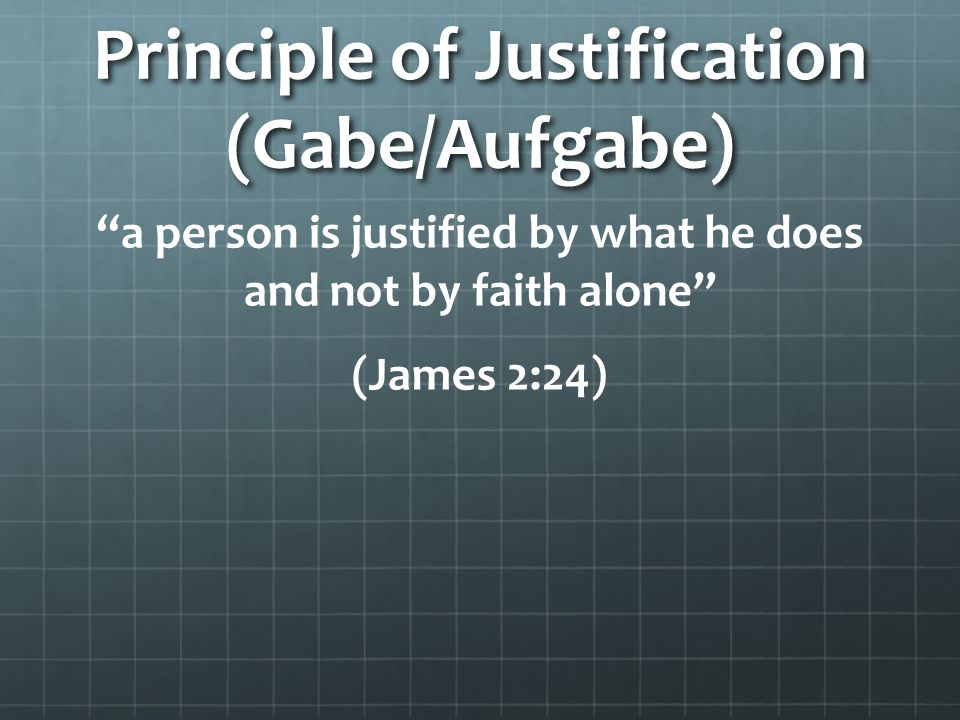 Principle of Justification (Gabe/Aufgabe)