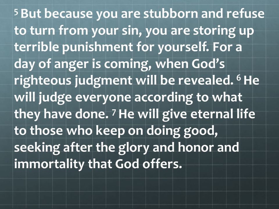 5 But because you are stubborn and refuse to turn from your sin, you are storing up terrible punishment for yourself.