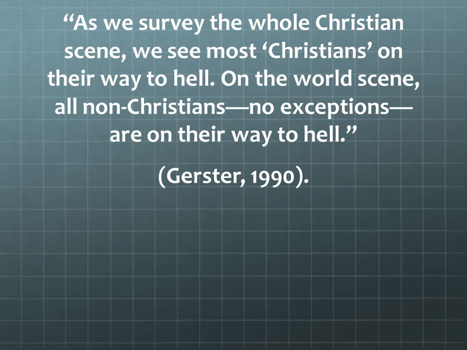 As we survey the whole Christian scene, we see most 'Christians' on their way to hell.