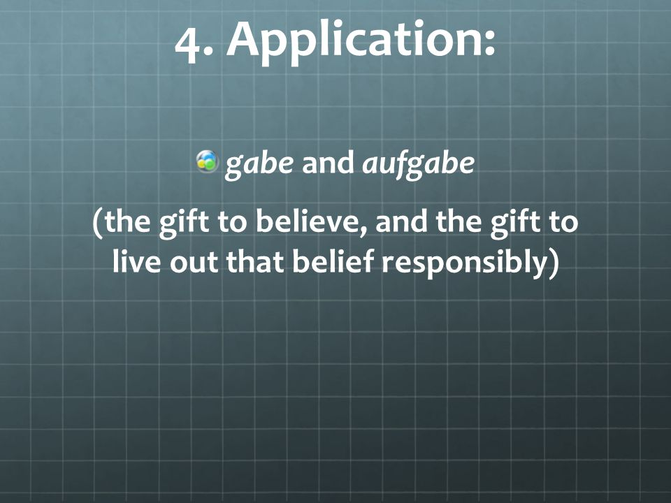4. Application: gabe and aufgabe