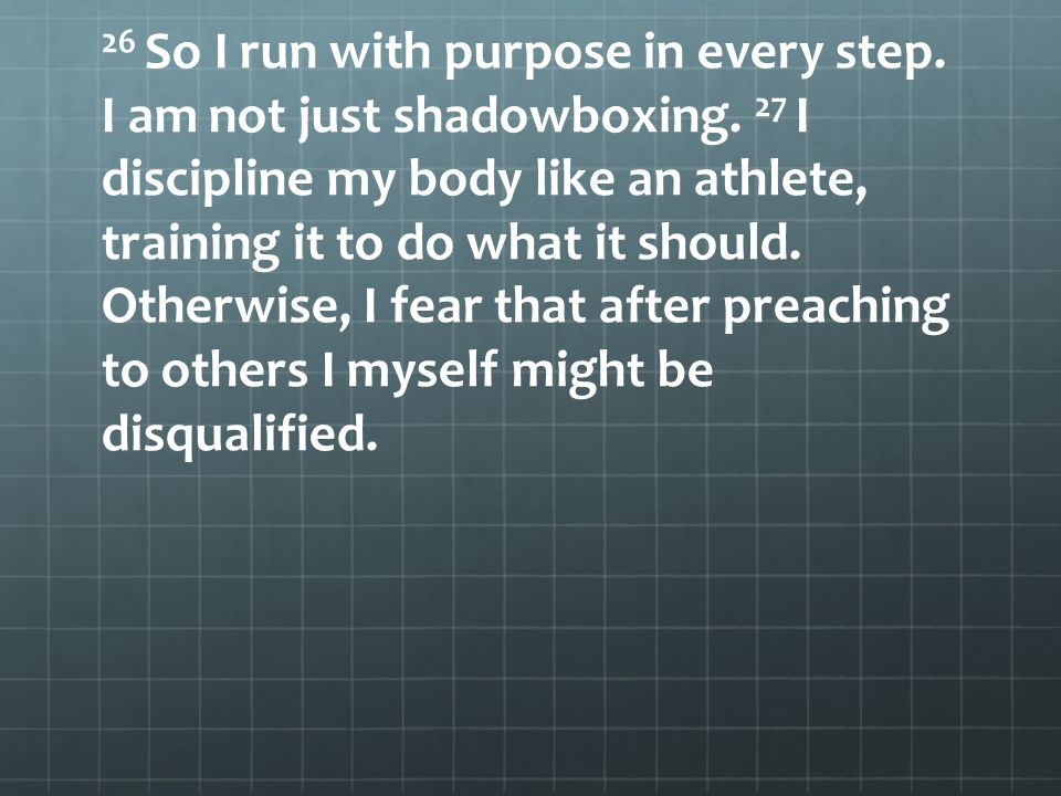 26 So I run with purpose in every step. I am not just shadowboxing