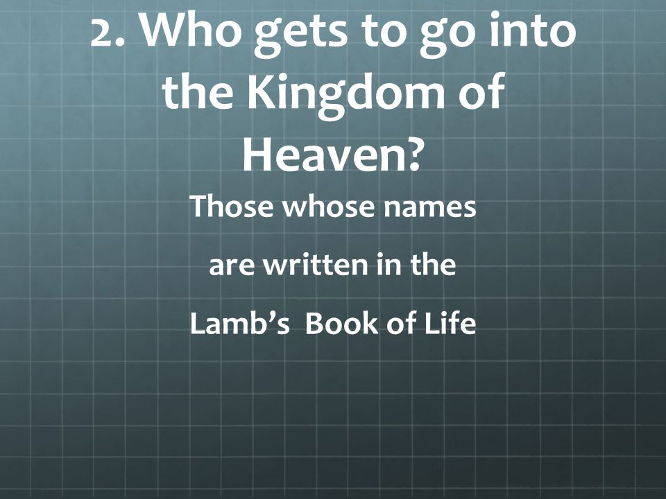 2. Who gets to go into the Kingdom of Heaven