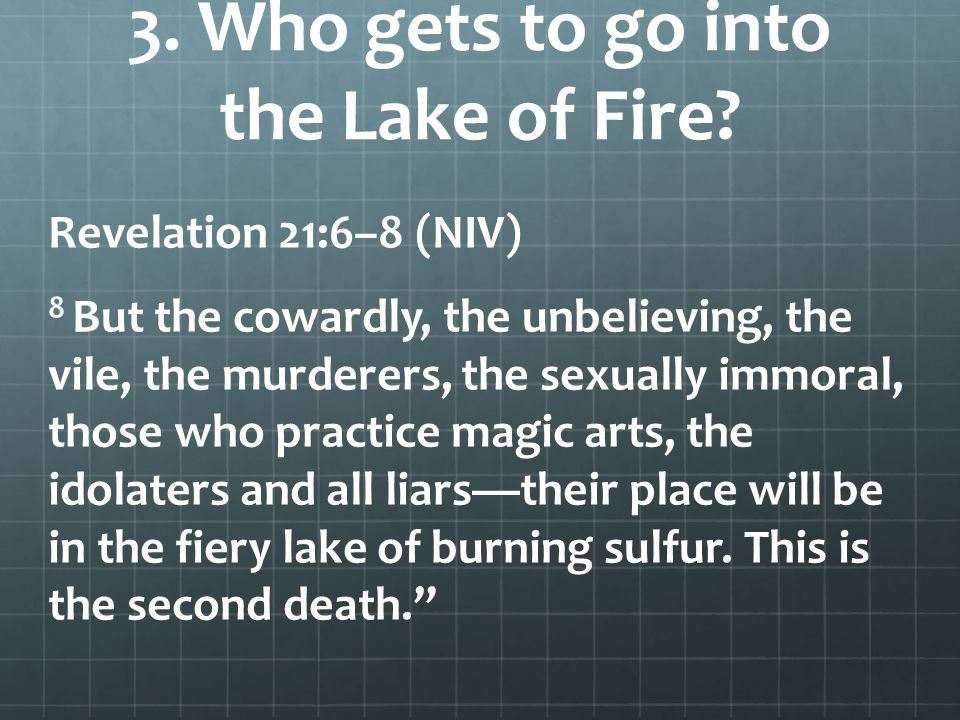3. Who gets to go into the Lake of Fire