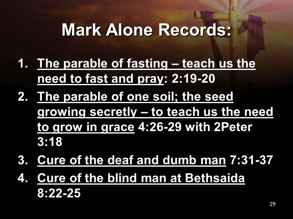 Mark Alone Records: The parable of fasting – teach us the need to fast and pray: 2:19-20.