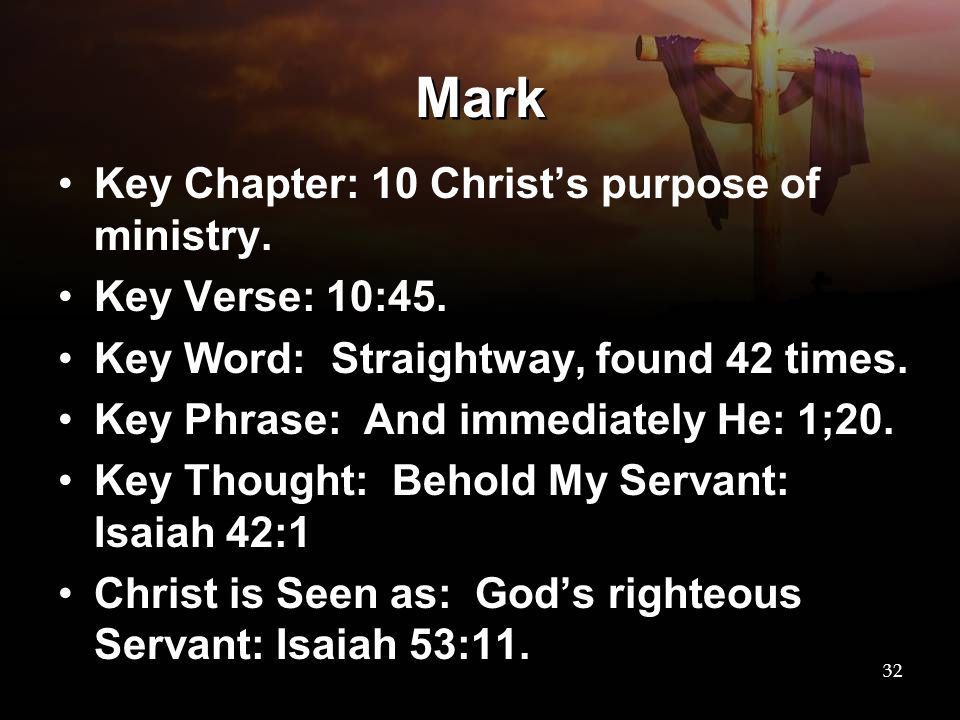 Mark Key Chapter: 10 Christ's purpose of ministry. Key Verse: 10:45.