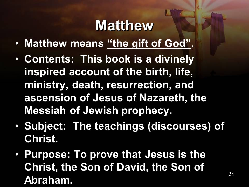 Matthew Matthew means the gift of God .