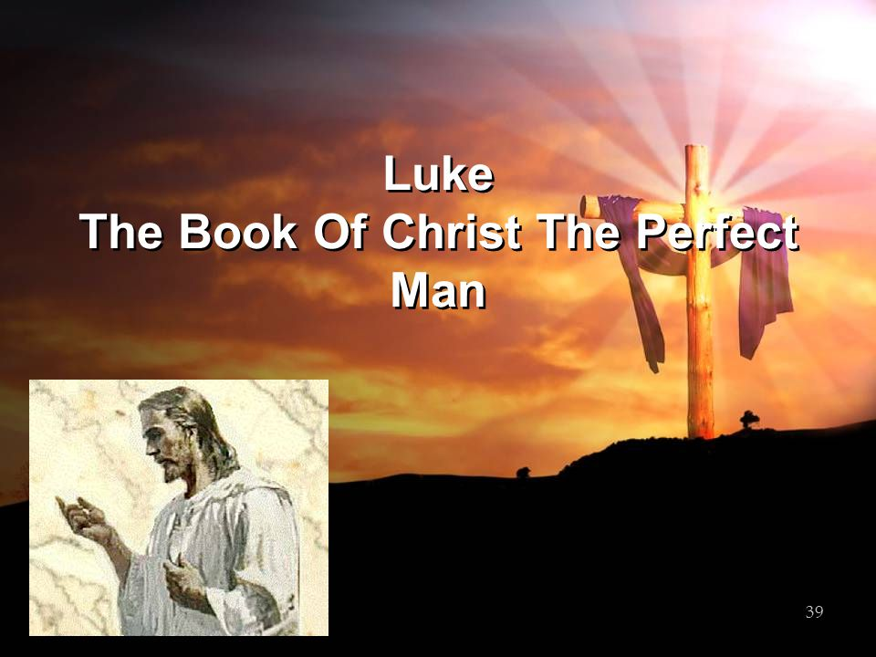 Luke The Book Of Christ The Perfect Man