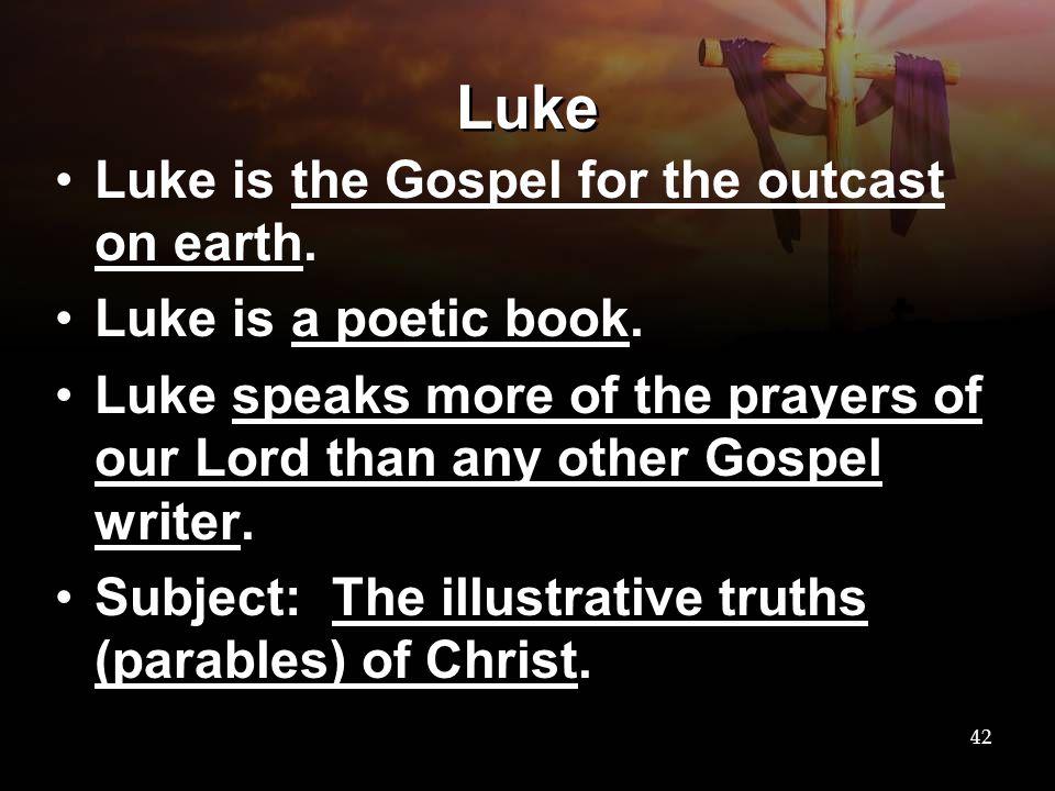 Luke Luke is the Gospel for the outcast on earth.