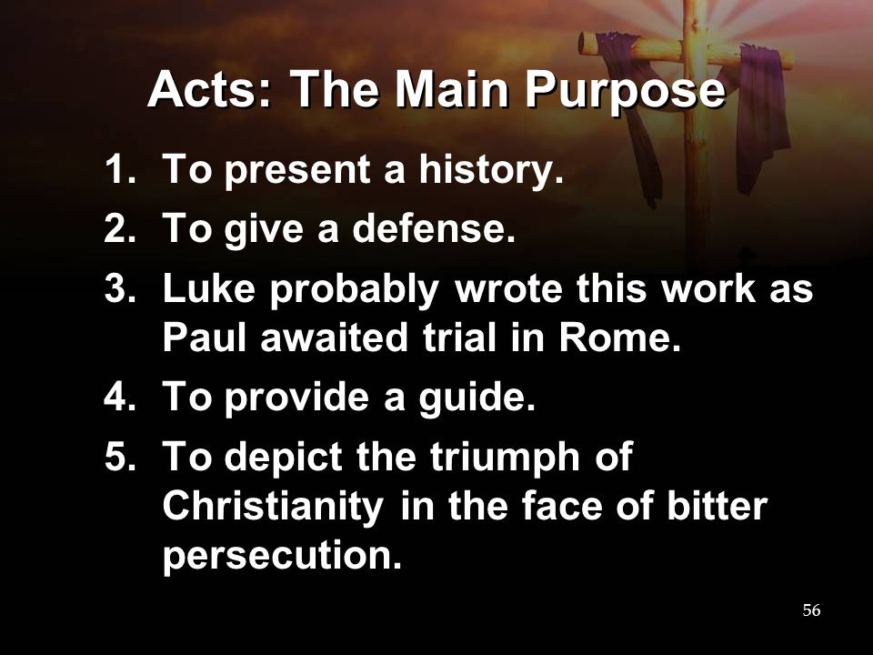 Acts: The Main Purpose To present a history. To give a defense.
