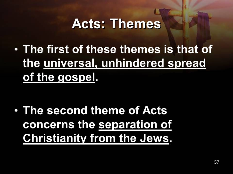 Acts: Themes The first of these themes is that of the universal, unhindered spread of the gospel.