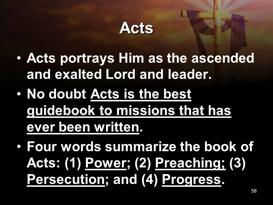 Acts Acts portrays Him as the ascended and exalted Lord and leader.
