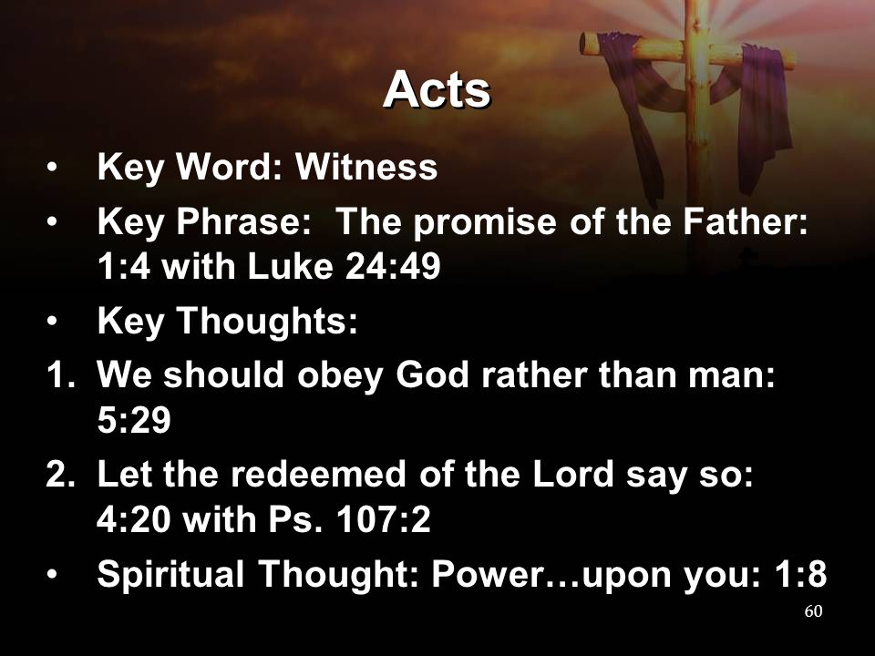 Acts Key Word: Witness. Key Phrase: The promise of the Father: 1:4 with Luke 24:49. Key Thoughts: