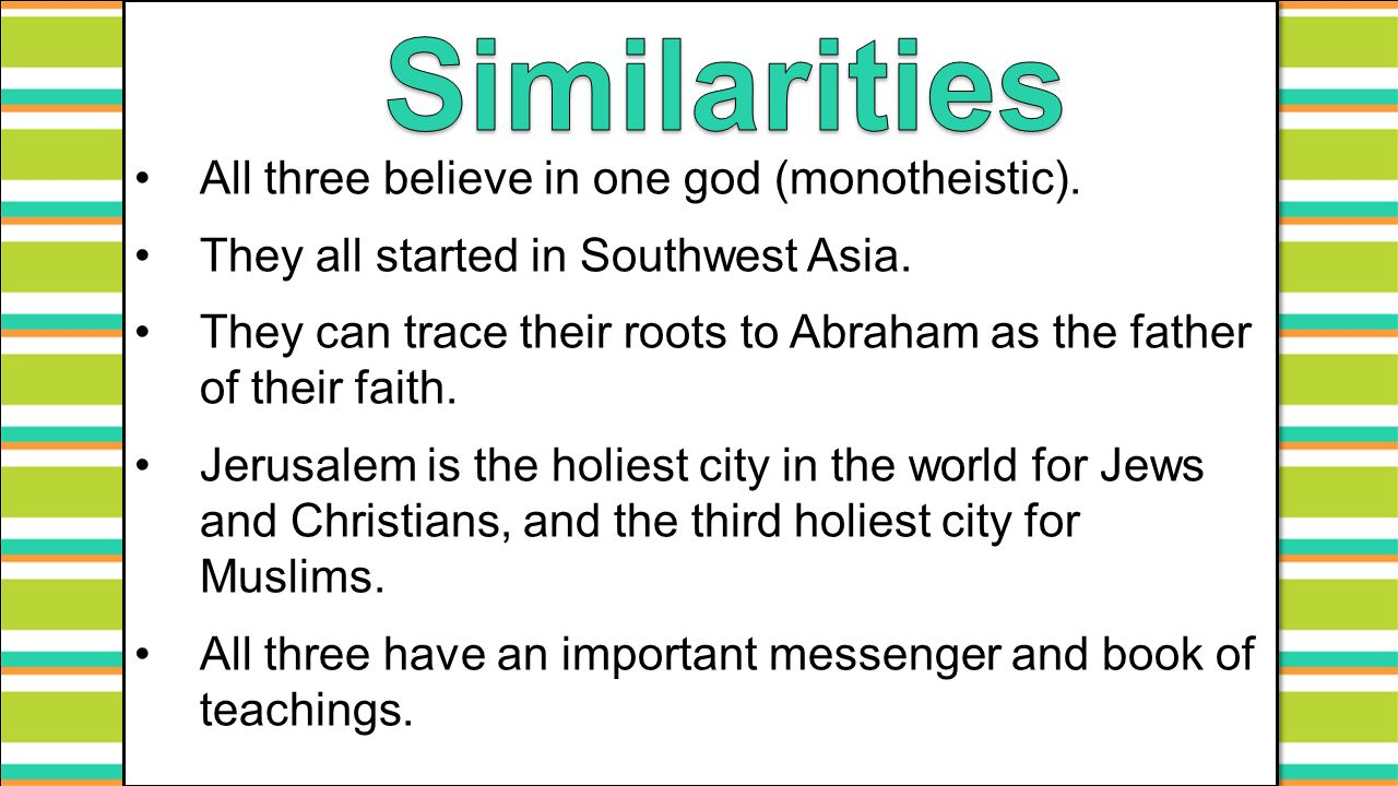 Similarities All three believe in one god (monotheistic).