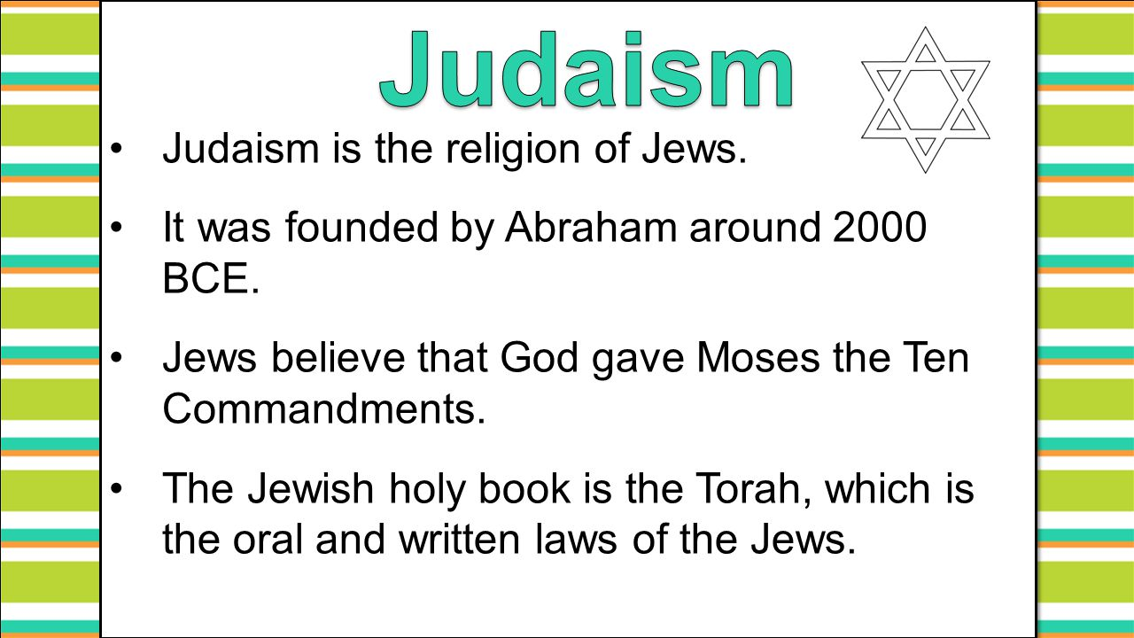 Judaism Judaism is the religion of Jews.