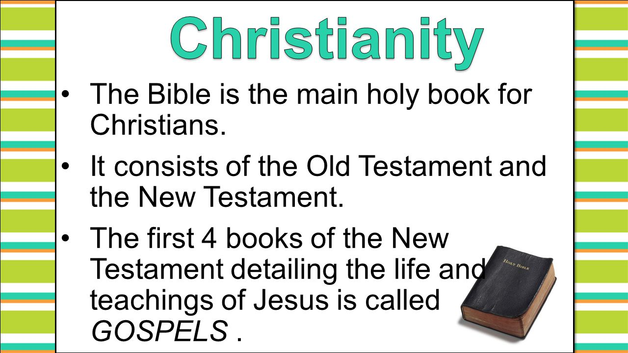Christianity The Bible is the main holy book for Christians.
