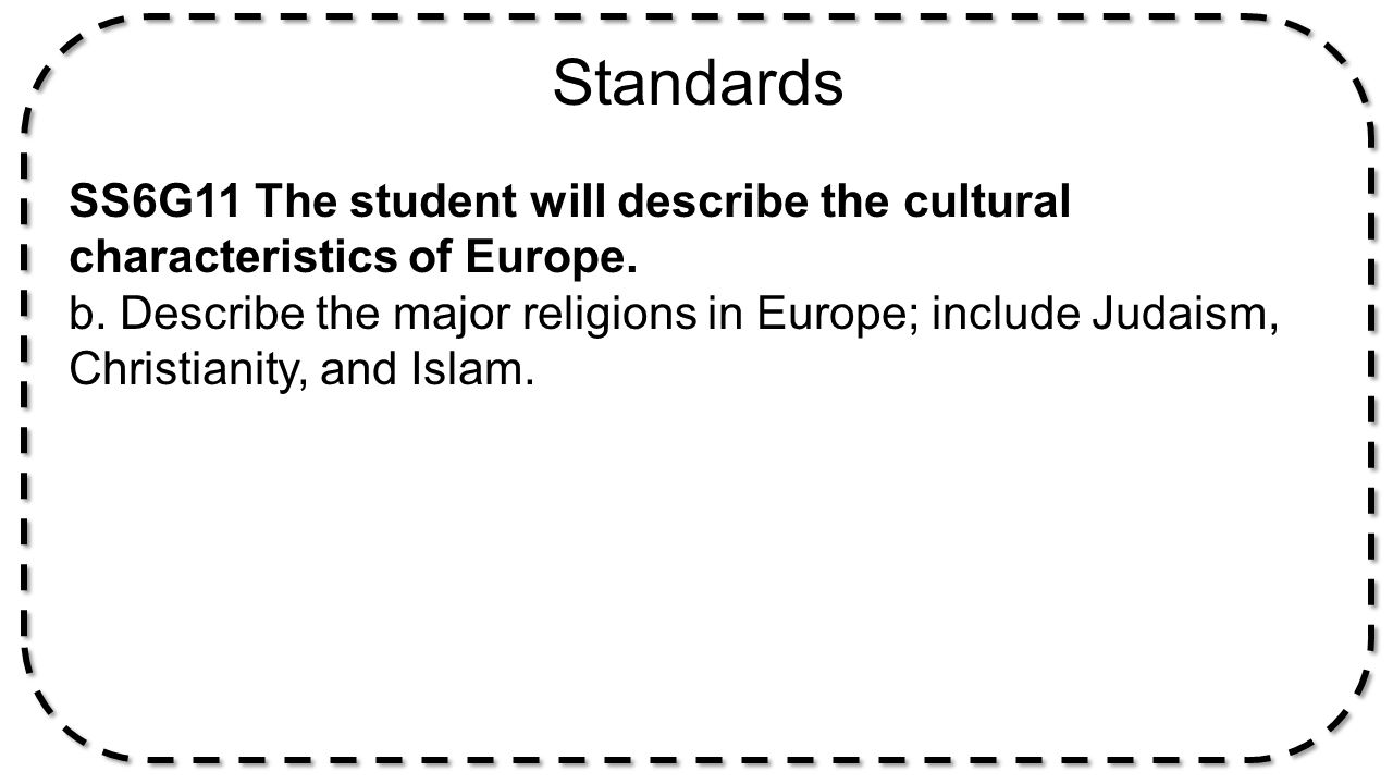 Standards SS6G11 The student will describe the cultural characteristics of Europe.