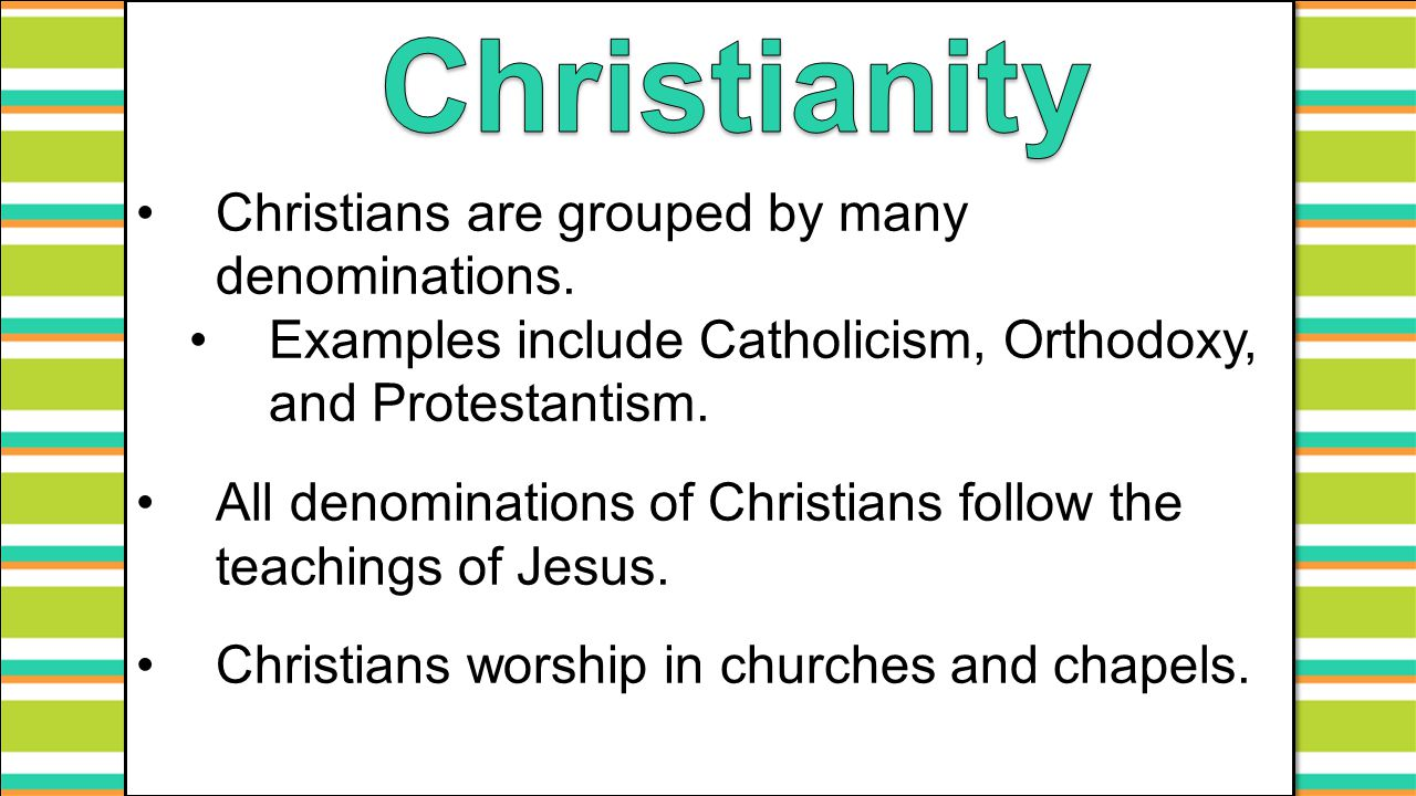 Christianity Christians are grouped by many denominations.