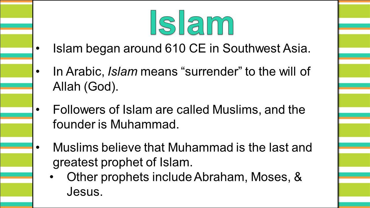Islam Islam began around 610 CE in Southwest Asia.