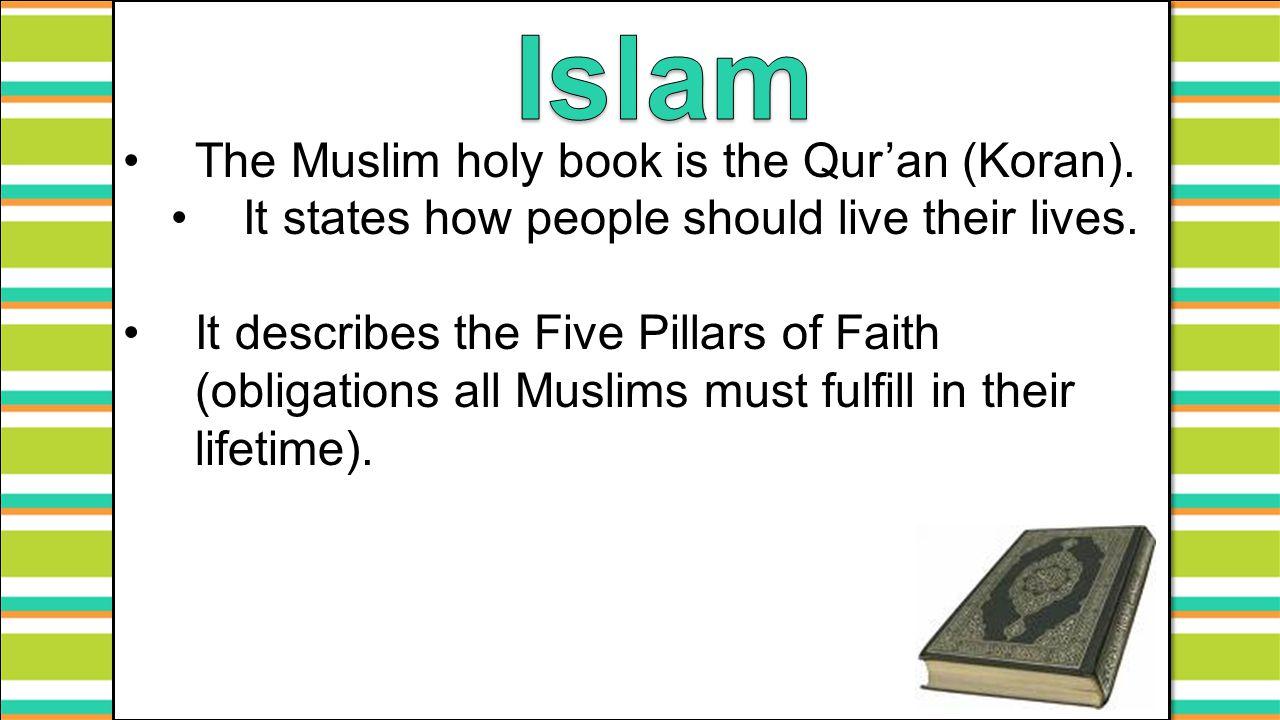 Islam The Muslim holy book is the Qur'an (Koran).