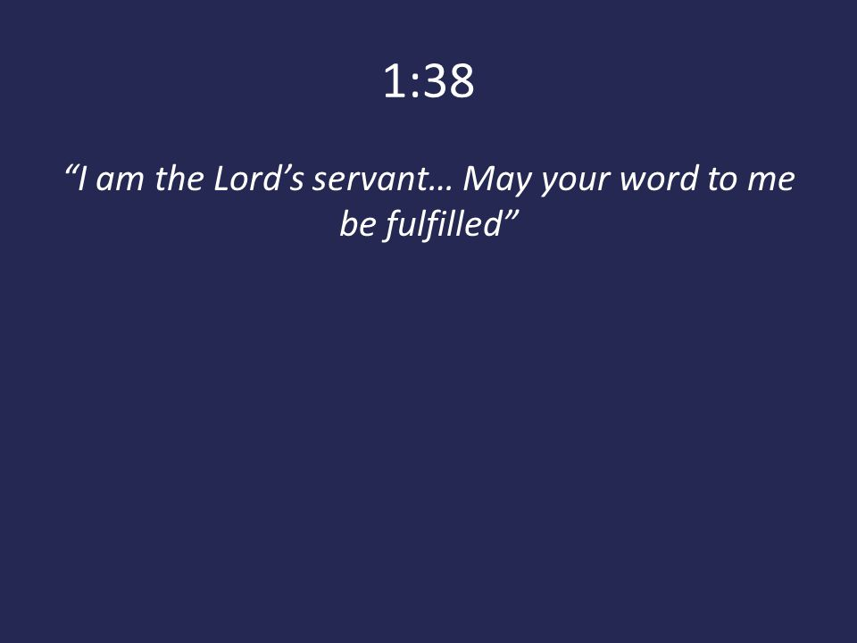 I am the Lord's servant… May your word to me be fulfilled