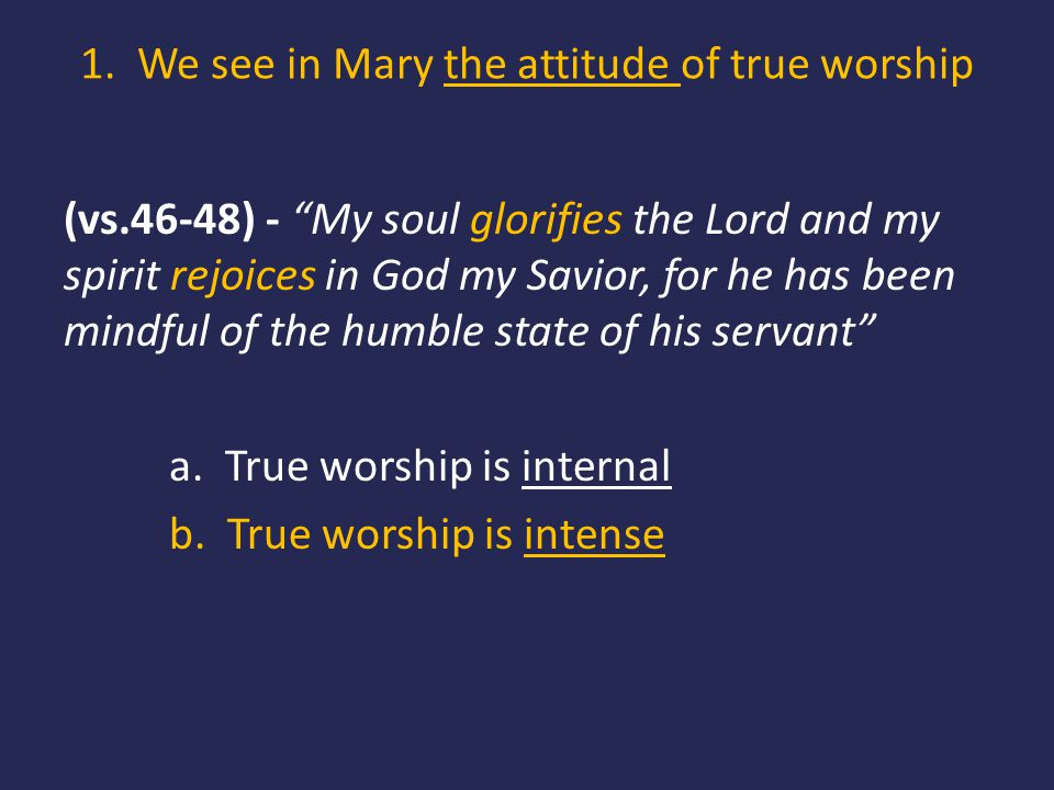 1. We see in Mary the attitude of true worship