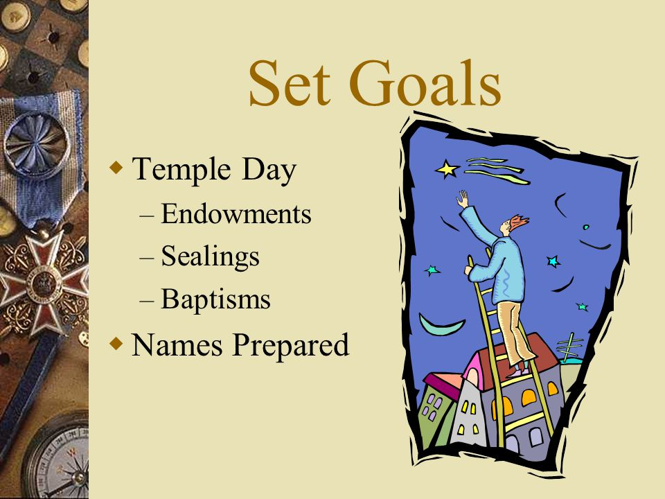 Set Goals Temple Day Names Prepared Endowments Sealings Baptisms