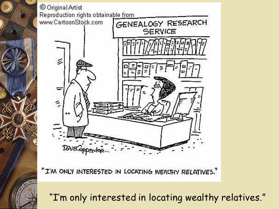 I'm only interested in locating wealthy relatives.
