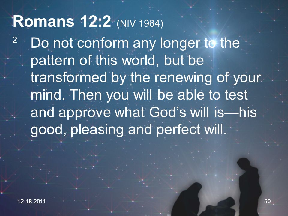 Romans 12:2 (NIV 1984)