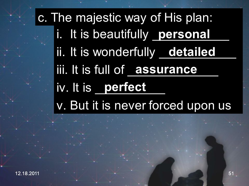 c. The majestic way of His plan: It is beautifully ___________