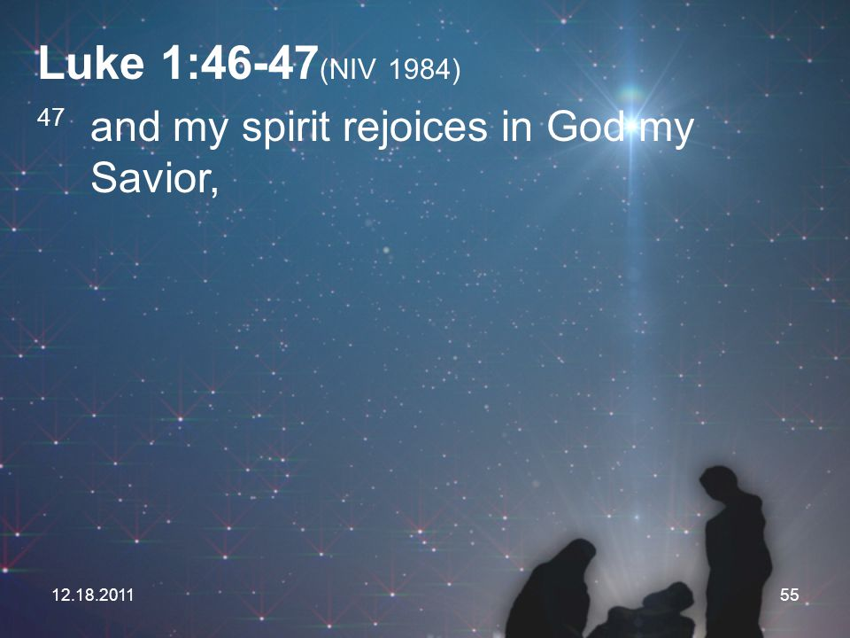 Luke 1:46-47(NIV 1984) 47 and my spirit rejoices in God my Savior,