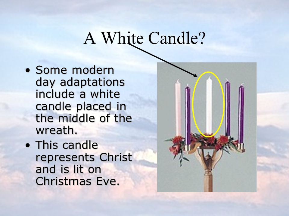 A White Candle Some modern day adaptations include a white candle placed in the middle of the wreath.