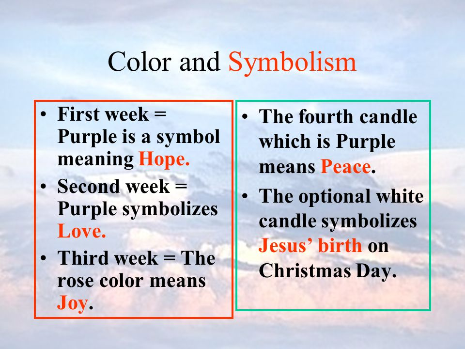 Color and Symbolism First week = Purple is a symbol meaning Hope.